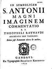 Sancti Antonii symbolicam S. Antonii magni imaginem commentatio R. P. Theophili Raynaudi