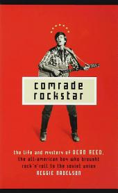 Comrade Rockstar: The Life and Mystery of Dean Reed, the All-American Boy Who Brought Rock 'n' Roll to the Soviet Unio