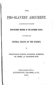 The pro-slavery argument: as maintained by the most distinguished writers of the southern states