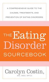 The Eating Disorders Sourcebook: A Comprehensive Guide to the Causes, Treatments, and Prevention of Eating Disorders, Edition 3