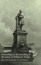 Proceedings at the Unveiling of the Statue of William E. Dodge: Erected Under the Auspices of the Chamber of Commerce of the State of New-York, October 22, 1885