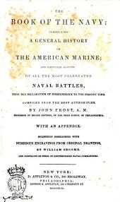 The Book of the Navy Comprising a General History of the America Marine, and Particular Accounts of All the Most Celebrated Naval Battles ... by John Frost