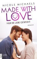 Made with Love   Nur die Liebe gewinnt PDF