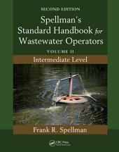Spellman's Standard Handbook for Wastewater Operators: Volume II, Intermediate Level, Second Edition, Volume 2, Edition 2