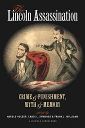 The Lincoln Assassination: Crime and Punishment, Myth and Memory A Lincoln Forum Book