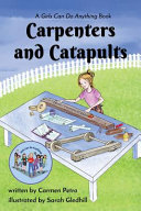 Carpenters and Catapults  A Girls Can Do Anything Book