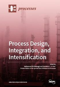 Process Design  Integration  and Intensification