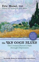 The Van Gogh Blues: The Creative Person s Path Through Depression