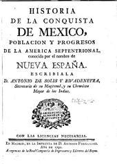 Historia de la conquista de Mexico: poblacion y progresos de la America Septentrional, conocida por el nombre de Nueva España