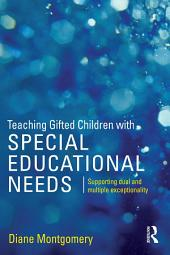 Teaching Gifted Children with Special Educational Needs: Supporting dual and multiple exceptionality