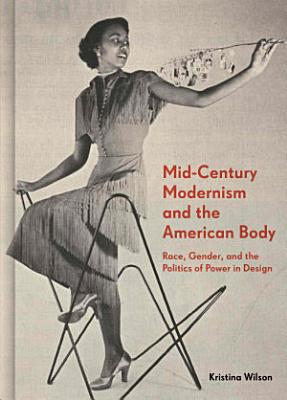 Mid Century Modernism and the American Body