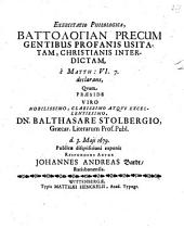 Exercitatio philol, battologian precum gentibus profanis usitatam, christianis interdictam, e Matth. VI,7 declarans