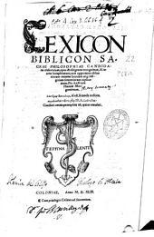 Lexicon Biblicon sacrae philosophiae candidatis elaboratum: opus [et] diligenter recognitum, [et] recens locupletatum, cum opportuna obscuriorum interim locorum atq[ue] insignium sententiarum explicatione ...