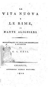 La Vita nuova e le Rime, di Dante Alighieri. Riscontrate coi migliori esemplari e rivedute da G. G. Keil