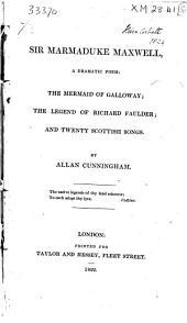 Sir Marmaduke Maxwell: A Dramatic Poem; The Mermaid of Galloway; The Legend of Richard Faulder; and Twenty Scottish Songs