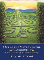 Out of the Maze Into the Labyrinth: A Collection of Personal Essays