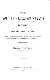 The Compiled Laws of Nevada in Force from 1861 to 1900 (inclusive): With Annotations from Volumes I to XXV of the Decisions of the Supreme Court of Nevada