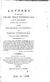 Letters to and from the Rev. Philip Doddridge, D.D. Late of Northampton: Published from the Originals: with Notes Explanatory and Biographical: by Thomas Stedman, ...
