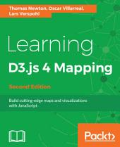 Learning D3.js 4 Mapping: Build cutting-edge maps and visualizations with JavaScript, Edition 2