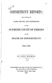 Connecticut Reports: Containing Cases Argued and Determined in the Supreme Court of Errors, Volume 57