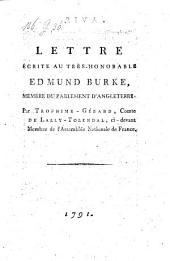 Lettre Écrite Au Très-Honorable Edmund Burke, Membre Du Parlement D'Angleterre [ddo. Florence 20 juin 1791.] ; Par Trophime-Gérard, Comte De Lally-Tolendal, ci-devant Membre de l'Assemblée Nationale de France
