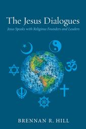 The Jesus Dialogues: Jesus Speaks with Religious Founders and Leaders