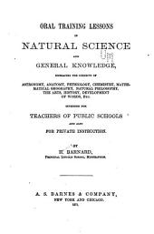 Oral Training Lessons in Natural Science and General Knowledge, Embracing the Subjects of Astronomy, Anatomy, Physiology, Chemistry, Mathematical Geography, Natural Philosophy: The Arts, History, Development of Words, Etc. ...