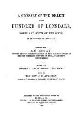 A Glossary of the Dialect of the Hundred of Lonsdale: North and South of the Sands in the County of Lancaster, Together with an Essay On Some Leading Characteristics of the Dialects Spoken in the Six Northern Counties of England (ancient Northumbria)...