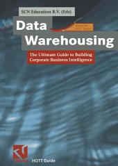 Data Warehousing: The Ultimate Guide to Building Corporate Business Intelligence