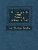 On the Gorilla Trail   Primary Source Edition PDF