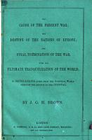 The Cause of the Present War  the Destiny of the Nations of Europe  the Final Termination of the War  with the Ultimate Tranquillization of the World  Etc PDF