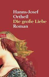 Die große Liebe: Roman