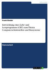 Entwicklung eines Lehr- und Lernprogramms (CBT) zum Thema Computerschnittstellen und Bussysteme