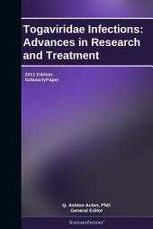 Togaviridae Infections: Advances in Research and Treatment: 2011 Edition: ScholarlyPaper