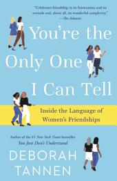 You're the Only One I Can Tell: Inside the Language of Women's Friendships
