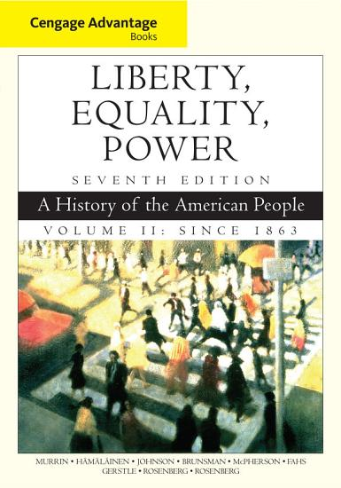 Cengage Advantage Books  Liberty  Equality  Power  A History of the American People  Volume 2  Since 1863 PDF