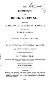 The Elements of Book-keeping: Comprising a System of Merchants' Accounts, Founded on Real Business, and Adapted to Modern Practice; with an Appendix on Exchanges, Banking, and Other Commercial Subjects