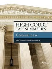 High Court Case Summaries on Criminal Law, Keyed to Kadish, 9th: Edition 9