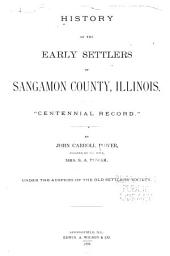 "History of the Early Settlers of Sangamon County, Illinois: ""centennial Record"""