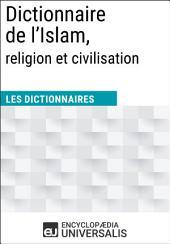 Dictionnaire de l'Islam, religion et civilisation (Les Dictionnaires d'Universalis)