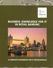 Business Knowledge for IT in Retail Banking: A Complete Handbook for IT Professionals
