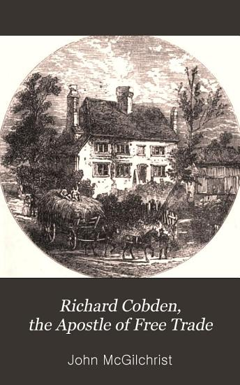 Richard Cobden  the apostle of free trade PDF