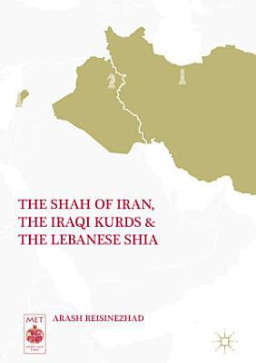 The Shah of Iran  the Iraqi Kurds  and the Lebanese Shia