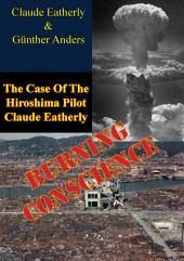Burning Conscience: The Case Of The Hiroshima Pilot Claude Eatherly