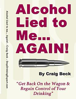 Alcohol Lied to Me    Again    Get Back On the Wagon   Regain Control of Your Drinking Book