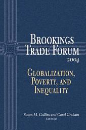 Brookings Trade Forum: 2004: Globalization, Poverty, and Inequality
