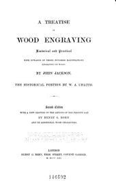 A Treatise on Wood Engraving, Historical and Practical, with Upwards of Three Hundred Illustrations Engraved on Wood