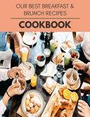 Our Best Breakfast & Brunch Recipes Cookbook
