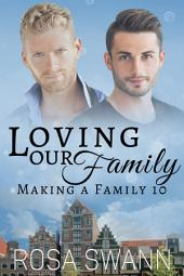 Loving our Family (Making a Family 10): MM Alpha/Omega Mpreg Gay Romance