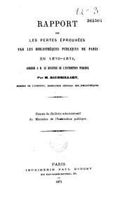 Rapport sur les pertes éprouvées par les bibliothèques publiques de Paris: en 1870-1871, adressé à M. le Ministre de l'instruction publique